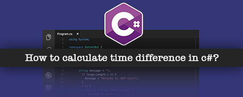 How to calculate time difference in c#?