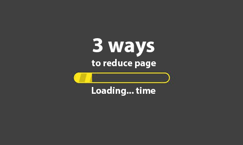 What are three ways to reduce page load time?