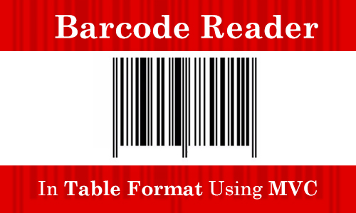 How to Show Barcode Reader in Table Format using MVC  ?.