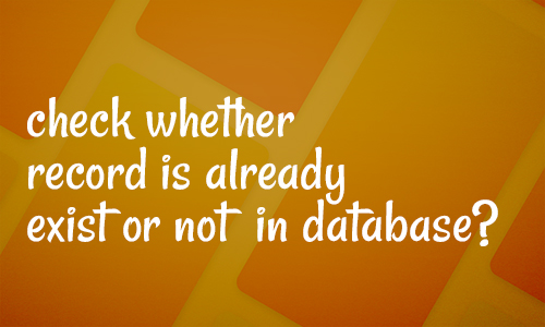 How to check  whether record is already exist or not in database?