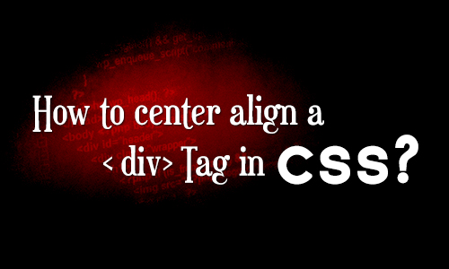 How to center align a div tag in css?