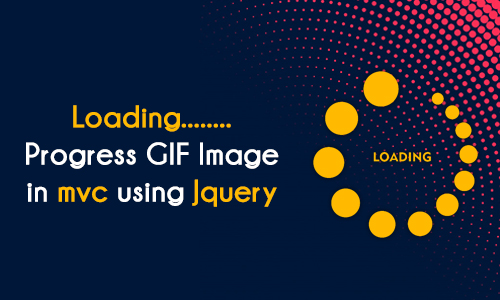 Q. How to Use Loading Progress GIF Image in mvc using Jquery ?